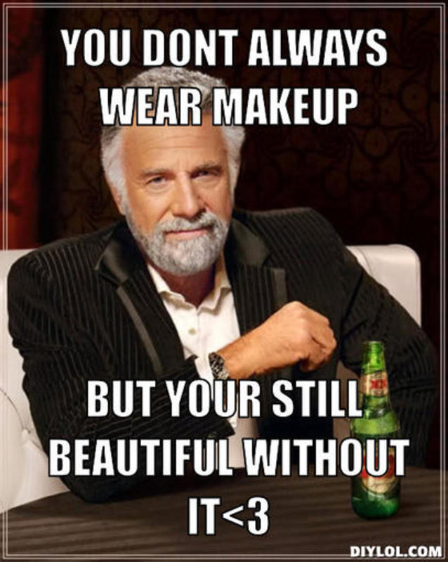 resized_the most interesting man in the world meme generator you dont always wear makeup but your still beautiful without it 3 c80840?w=638 resized_the most interesting man in the world meme generator you,Meme Generator Dos Equis Man