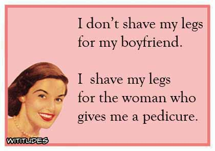 dont-shave-legs-for-boyfriend-shave-legs-for-woman-gives-pedicure-ecard
