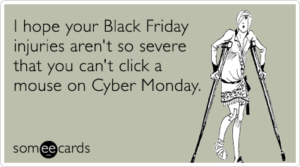 cyber-monday-black-friday-shopping-injury-sympathy-ecards-someecards